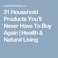 31 Household Products You'll Never Have To Buy Again | Health & Natural Living