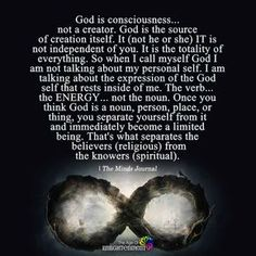God Is Consciousness.Not A Creator Spiritual Enlightenment, Spiritual Wisdom, Spiritual Quotes Universe, Spiritual Awakening Quotes, Spiritual Religion, Spirituality Quotes, Spiritual Power, Wisdom Quotes, Life Quotes