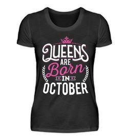 """""""Queens are born in October"""" - Du bist auf der Suche nach einem originellen Geburtstagsgeschenk für jemand ganz besonderen. Dieses T-Shirt mit dem Geburtsmonat Oktober ist extra für Königinnen. Das Geburtstagsmotiv ist auch auf Kapuzenpullover/Hoodies und Tassen verfügbar."""
