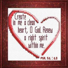 Cross Stitch Bible Verse Psalm Create in me a clean heart, O God, Renew a right spirit within me. Cross Stitch Art, Cross Stitch Designs, Cross Stitching, Cross Stitch Patterns, Crewel Embroidery, Cross Stitch Embroidery, Embroidery Designs, Clean Heart, Christ The King