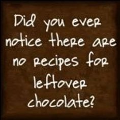 Did you ever notice there are no recipes for leftover chocolate? - life as it is - Lactation Cookies Great Quotes, Me Quotes, Funny Quotes, Funny Memes, Hilarious, It's Funny, Quirky Quotes, House Quotes, Daily Quotes