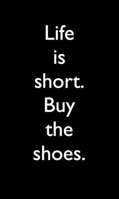 Life is short. Buy the shoes funny quotes quote girl shoes life life is short girl quotes This reminds me of Joy! Girl loves her shoes! Great Quotes, Quotes To Live By, Me Quotes, Funny Quotes, Inspirational Quotes, Motivational Quotes, Positive Quotes, Super Quotes, Work Quotes