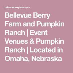Bellevue Berry Farm and Pumpkin Ranch   Event Venues & Pumpkin Ranch   Located in Omaha, Nebraska