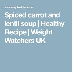 Spiced carrot and lentil soup | Healthy Recipe | Weight Watchers UK