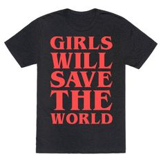 """This feminist shirt is perfect for when you wanna kick some creepy monster butt and be badass doing it, because """"girls will save the world."""" This stranger things shirt is great for fans of feminist shirts, stranger things, nerd shirts and horror shirts."""