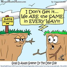 Grass is Greener http://blogs.psychcentral.com/humor/2014/04/grass-is-always-greener/