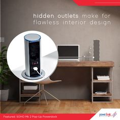 Hidden power outlets for your home office Working from home? Power Logic has the Power Outlets you need to turn your home office into a professional workspace. Experience the next level of connectivity with Power Logic's SOHO MK2 Pop-up Power docking station. This home office unit offers remarkable features in a flush mounted power dock such as dual data or voice connections, a USB port and an ultra-smooth gas strut mechanism to raise the unit up for use.