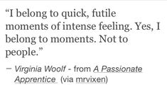 """""""Yes, I belong to moments"""" -Virginia Woolf"""