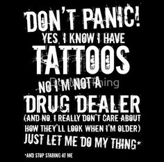 Why are they so scared? If you don't like tattoos,  don't get any. Its that simple! Peace ~