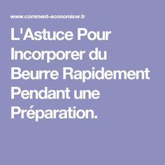 L'Astuce Pour Incorporer du Beurre Rapidement Pendant une Préparation.
