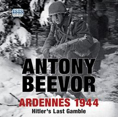 """Antony Beevor - Ardennes 1944. On 16 December, 1944, Hitler launched his """"last gamble"""" in the snow-covered forests of the Ardennes. He believed he could split the Allies by driving all the way to Antwerp, then force the Canadians and the British out of the war. Although his generals were doubtful of success, younger officers and NCOs were desperate to believe that their homes and families could be saved from the vengeful Red Army approaching from the east. Monument Men, Father Ted, War Dogs, John Martin, Acting Career, Library Card, Red Army, Penguin Books, Antwerp"""