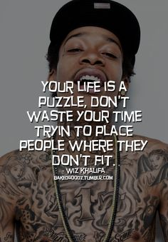 Your life is a puzzle.... don't waste time trying to place people where they don't fit.