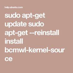 sudo apt-get update sudo apt-get --reinstall install bcmwl-kernel-source