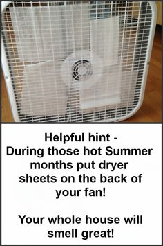 In the summer put dryer sheets on the back of your fan for a clean fresh smelling house.
