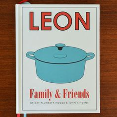 Leon: Family & Friends by Kay Plunkett-Hogge and John Vincent New Cookbook