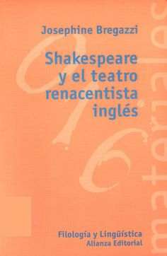 Shakespeare y el teatro renacentista inglés / Josephine Bregazzi