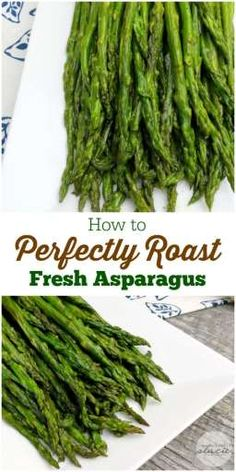 How to Perfectly Roast Fresh Asparagus - Healthy and full of flavor! This recipe is super easy and one that you'll come back to again and again.