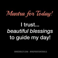BEAUTIFUL BLESSINGS Mantra: I Trust...Beautiful Blessings to Guide My Day! Beautiful things will happen as you open up to your day with the utmost trust in life, yourself and the world around you. Fear blocks blessings. Fear constricts the flow. Let your day be guided with life's currency, by trusting in the flow that will uplift you. Hold your standard high today, trust in life's beautiful blessings to guide you. Don't allow yourself to be pulled into other people's dramas or disempowering…