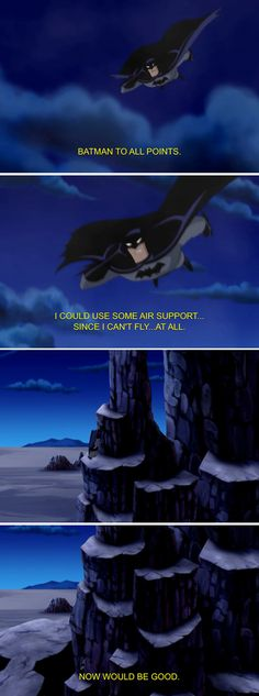 """Batman to all points. I could use some air support since I can't fly...At all...Now would be good."""