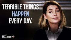 """Terrible things happen every day."" Meredith Grey, Grey's Anatomy quotes"