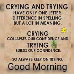 Crying OR trying - my choice Good Morning Friends Quotes, Morning Prayer Quotes, Good Morning Beautiful Quotes, Good Morning Prayer, Morning Thoughts, Good Morning Inspirational Quotes, Morning Greetings Quotes, Morning Blessings, Good Morning Messages