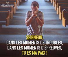 Seigneur, dans les moments de troubles, dans les moments d'épreuves, Tu es ma paix !