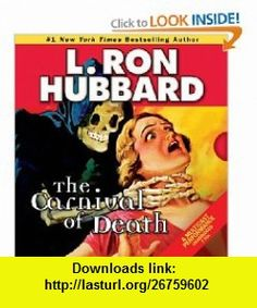 The Carnival of Death (Stories from the Golden Age) (9781592122684) L. Ron Hubbard, Jason Faunt, Lori Jablons, Christina Huntington, Tait Ruppert, R.F. Daley , ISBN-10: 159212268X  , ISBN-13: 978-1592122684 ,  , tutorials , pdf , ebook , torrent , downloads , rapidshare , filesonic , hotfile , megaupload , fileserve