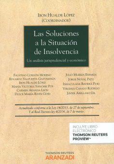 Las soluciones a la situación de insolvencia : un análisis jurisprudencial y económico / Ibon Hualde López, coordinador ; [autores] Faustino Cordón Moreno...[et al.], 2014