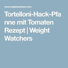 Tortelloni-Hack-Pfanne mit Tomaten Rezept | Weight Watchers