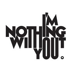 Im nothing without you