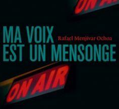 MA VOIX EST UN MENSONGE   Rafael Menjívar Ochoa, à paraître début mars