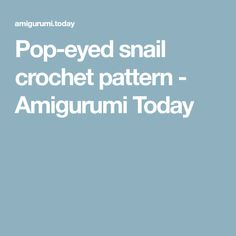Pop-eyed snail crochet pattern - Amigurumi Today