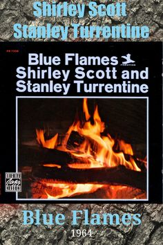 Blue Flames is the second album by organist Shirley Scott and saxophonist Stanley Turrentine recorded in 1964 and released on the Prestige label. Soul Jazz, Blue Flames, Jaz Z, Jazz Music, The Prestige, Two By Two, Label, Jazz