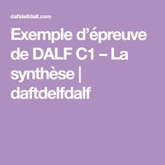 Exemple d'épreuve de DALF C1 – La synthèse   daftdelfdalf Wordpress, Learn French, French Classroom, French Tips, Fle