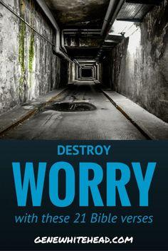 21 Bible Verses to Help You Destroy Worry Quickly via @genewhitehead