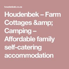 Houdenbek – Farm Cottages & Camping – Affordable family self-catering accommodation