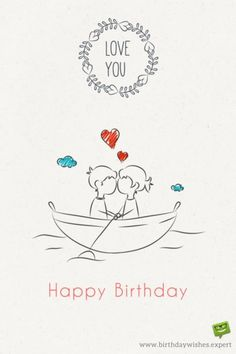 I love you. Happy Birthday.                                                                                                                                                                                 More