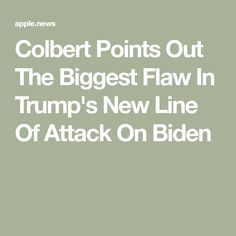 Colbert Points Out The Biggest Flaw In Trump's New Line Of Attack On Biden Trump New, Stephen Colbert, Line, Flaws, Fishing Line