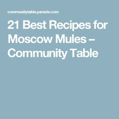 21 Best Recipes for Moscow Mules – Community Table
