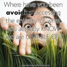 Where have you been AVOIDING accessing the entirety of what you actually KNOW and are CAPABLE of? ~ Simone Milasas, www.accessjoyofbusiness.com