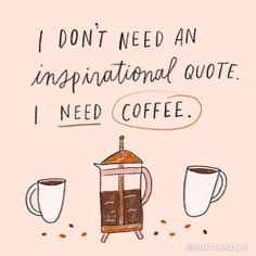 Don't need an inspirational quote, just need coffee.