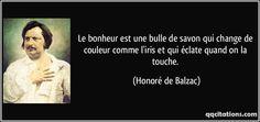 Le bonheur est une bulle de savon qui change de couleur comme l'iris et qui éclate quand on la touche. (Honoré de Balzac) #citations #HonorédeBalzac