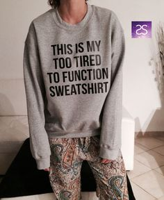 This is my too tired to function sweatshirt jumper cool fashion girls sizing women sweater funny cute teens dope teenagers tumblr clothing by stupidstyle on Etsy https://www.etsy.com/listing/223954459/this-is-my-too-tired-to-function