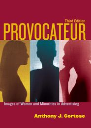 """""""Provocateur: Images of Women and Minorities in Advertising"""" Anthony J. Cortese (2008)."""