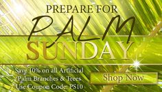 HUGE Palm Sunday Sale! Save on Artificial Palm Trees and Branches while supplies last.