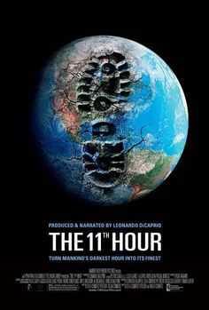 The 11th Hour (2007) A look at the state of the global environment including visionary and practical solutions for restoring the planet's ecosystems.