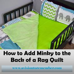 A Vision to Remember All Things Handmade Blog: Adding Minky to Rag Quilts