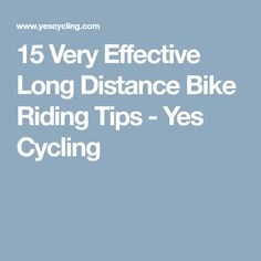 15 Very Effective Long Distance Bike Riding Tips - Yes Cycling