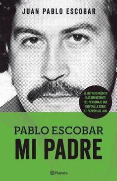 Pablo Escobar. Mi Padre - Juan Pablo Escobar