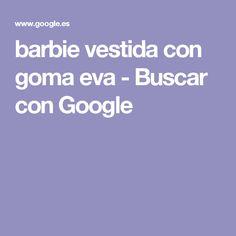 barbie vestida con goma eva - Buscar con Google